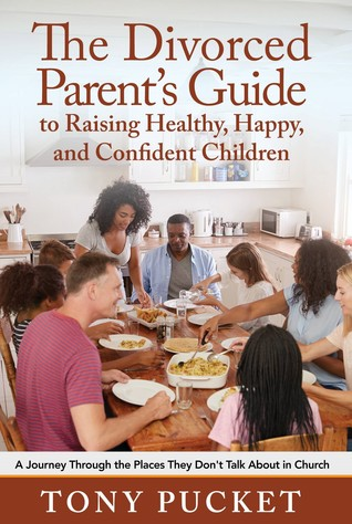 The Divorced Parent's Guide to Raising Healthy, Happy Confident Children: A Journey Through the Places They Don't Talk About in Church