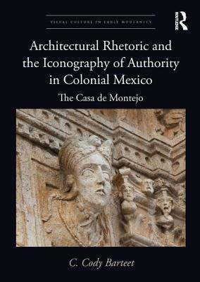 Architectural Rhetoric and the Iconography of Authority in Colonial Mexico: The Casa de Montejo