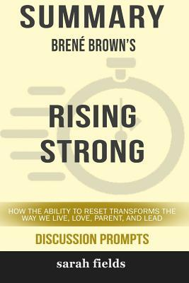 Summary: Bren� Brown's Rising Strong: How the Ability to Reset Transforms the Way We Live, Love, Parent, and Lead