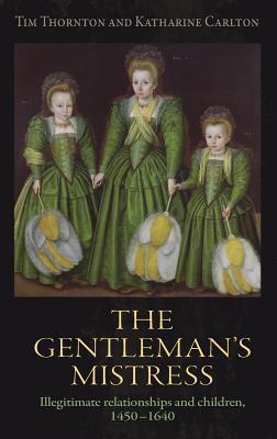 The gentleman's mistress: Illegitimate relationships and children, 1450-1640