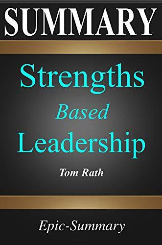 Summary: Strengths Based Leadership - Great Leaders, Teams, and Why People Follow | A Summary to the Book of Tom Rath (Epic Summary 8)