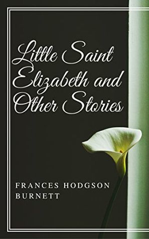 Little Saint Elizabeth and Other Stories (Annotated)