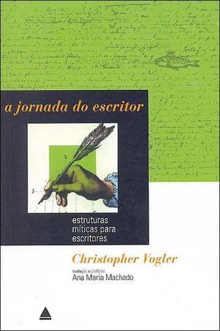A Jornada do Escritor by Christopher Vogler
