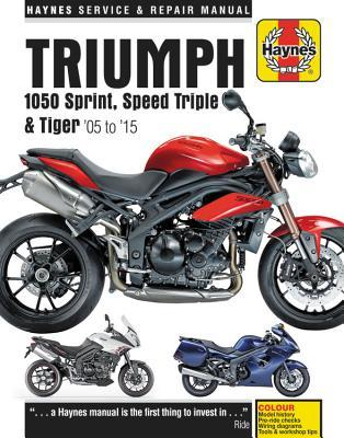 Triumph Sprint, Speed Triple and Tiger, 2005-2015 Haynes Repair Manual: Special Edition versions, 94 & 94R Speed Triples included