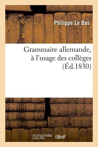 Grammaire allemande, à l'usage des collèges
