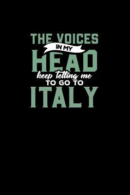 The Voices in My Head Keep Telling Me to Go to Italy: 6 X 9 120 Pages Blank Lined Notebook. Family RV Camping Journal Trailer Camping and Outdoor Adventure Diary