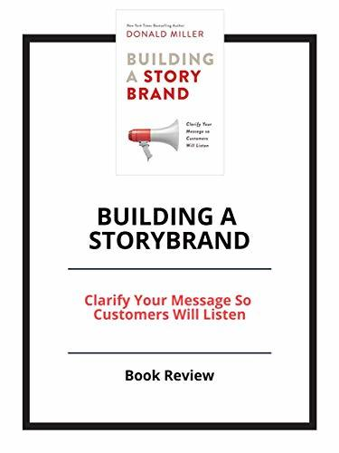 Building a StoryBrand: Clarify Your Message So Customers Will Listen: Book Review