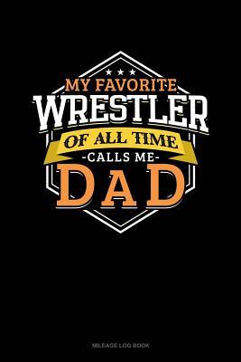 9ff9c9ce5 My Favorite Wrestler of All Time Calls Me Dad: Mileage Log Book by ...