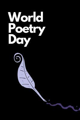 World Poetry Day: March Celebrate Writer's Notebook: This Is a 6x9 100 Page Journal. Makes a Great Poetry, Writers of Poetry, or Anyone That Loves to Rhyme Gift for Men or Women. Celebrate Poem Writers Everywhere.