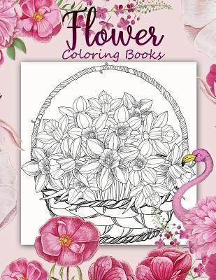 Flower Coloring Book: 40+ Page an Adult Coloring Book with Fun, Easy, and Relaxing Coloring Pages, Beautiful Pictures from the Garden of Nature