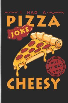 I Had a Pizza Joke But It Was Too Cheesy: Blank Lined Journal Notebook, 108 Pages, Soft Matte Cover, 6 X 9