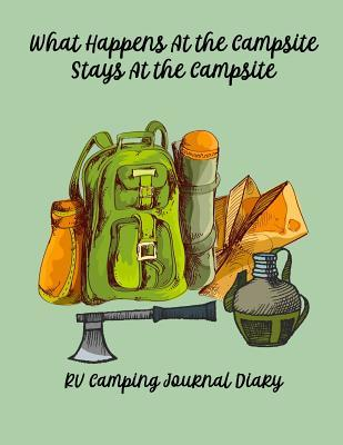 What Happens at the Campsite Stays at the Campsite: Glamping, Travel & Camping Journal