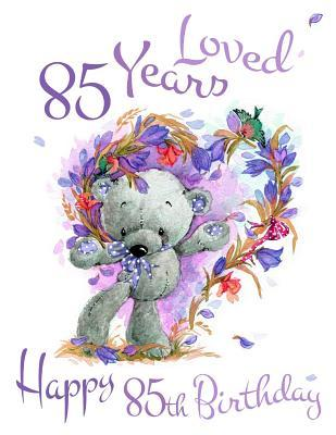Happy 85th Birthday 85 Years Loved Say And Show Your Love With