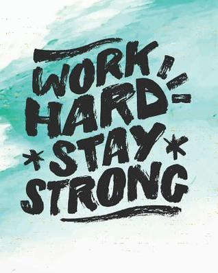 Work Hard Stay Strong: Inspirational Notebook/Journal Ruled 8x10 Matt Cover Notebook for Women or Men, 132 Pages