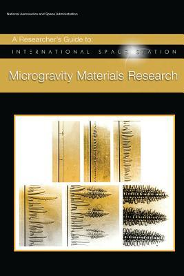 A Researcher's Guide to: International Space Station - Microgravity Materials Research