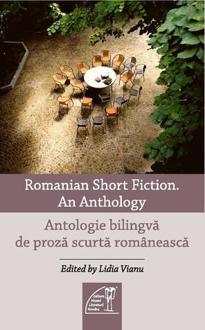 Romanian Short Fiction. An Anthology / Antologie de proză scurtă contemporană