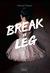 Break a Leg by Chinouk Thijssen