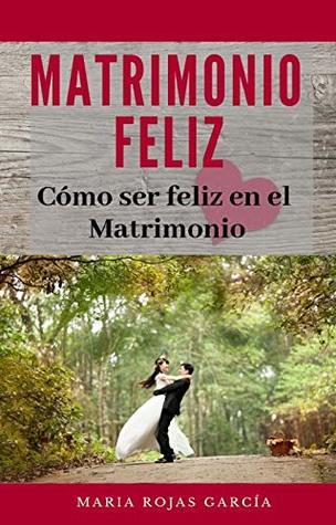 Matrimonio Feliz: Cómo ser feliz en el Matrimonio