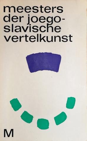 Meesters der Joegoslavische vertelkunst (Meesters der Vertelkunst, #5)