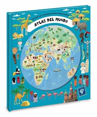 Atlas Del Mundo / World Atlas: Explora los 7 increíbles mapas desplegables / Explore the Incredible 7 Folding Maps