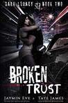 Broken Trust (Dark Legacy Book, #2)
