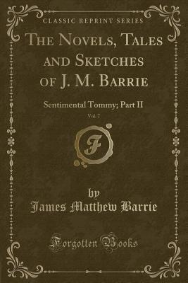 The Novels, Tales and Sketches of J. M. Barrie, Vol. 7: Sentimental Tommy; Part II