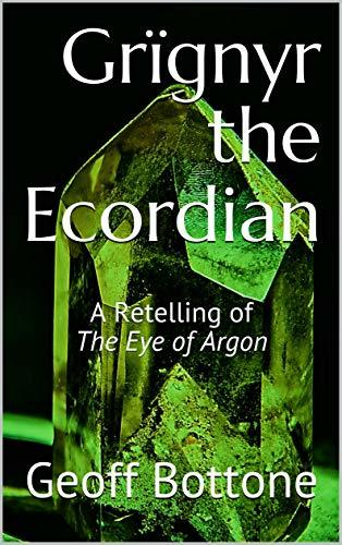 Grïgnyr the Ecordian: A Retelling of The Eye of Argon