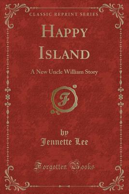 Happy Island: A New Uncle William Story