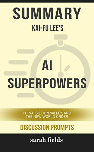 Summary: Kai-Fu Lee's AI Superpowers: China, Silicon Valley, and the New World Order