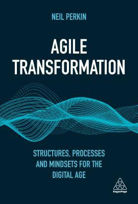Agile Transformation: Structures, Processes and Mindsets for the Digital Age