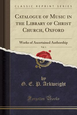 Catalogue of Music in the Library of Christ Church, Oxford, Vol. 1: Works of Ascertained Authorship