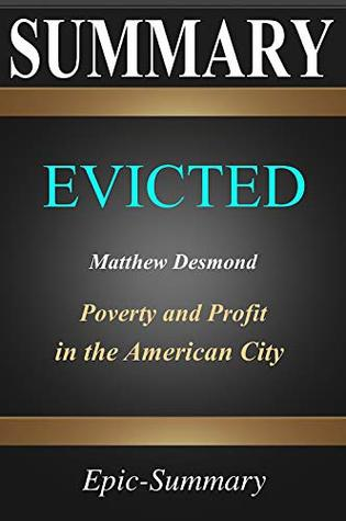 Summary: ''Evicted'' - Poverty and Profit in the American City   A Summary to the book of Matthew Desmond (Epic Summary 9)