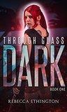Through Glass: The Dark (Through Glass, #1)