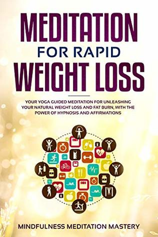 Meditation for Rapid Weight Loss: Your Yoga Guided Meditation for Unleashing Your Natural Weight Loss and Fat Burn, With the Power of Hypnosis and Affirmations