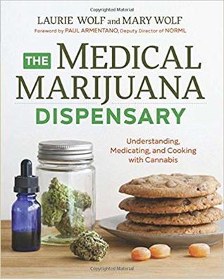 The Medical Marijuana Dispensary: Understanding, Medicating and Cooking with Cannabis