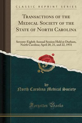 Transactions of the Medical Society of the State of North Carolina: Seventy-Eighth Annual Session Held at Durham, North Carolina; April 20, 21, and 22, 1931