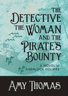 The Detective, the Woman and the Pirate's Bounty: A Novel of Sherlock Holmes