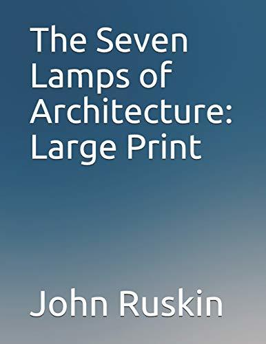 The Seven Lamps of Architecture: Large Print