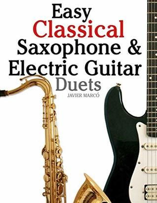 Easy Classical Saxophone & Electric Guitar Duets: For Alto, Baritone, Tenor & Soprano Saxophone player. Featuring music of Mozart, Handel, Strauss, ... In Standard Notation and Tablature.