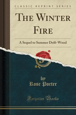 The Winter Fire: A Sequel to Summer Drift-Wood