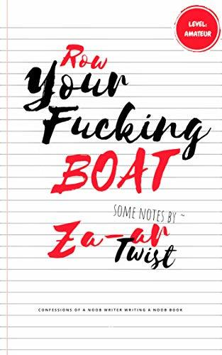 ROW YOUR FUCKING BOAT: CONFESSIONS OF A NOOB WRITER WRITING A NOOB BOOK