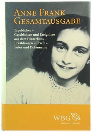 Gesamtausgabe: TagebUcher - Geschichten Und Ereignisse Aus Dem Hinterhaus - ErzAhlungen - Briefe - Fotos Und Dokumente