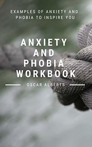 Anxiety and Phobia Workbook: Examples Of anxiety and phobia To Inspire You