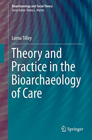 Theory and Practice in the Bioarchaeology of Care