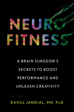 Neurofitness: The Real Science of Peak Performance from a College Dropout Turned Brain Surgeon