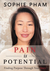 Pain is Potential Finding Purpose Through Your Story by Sophie Pham