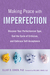 Making Peace with Imperfection: Discover Your Perfectionism Type, End the Cycle of Criticism, and Embrace Self-Acceptance