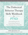 The Dialectical Behavior Therapy Skills Workbook for PTSD by Kirby Reutter