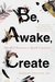 Be, Awake, Create by Rebekah Younger