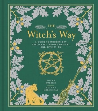 The Witch's Way: A Guide to Modern-Day Spellcraft, Nature Magick, and Divination